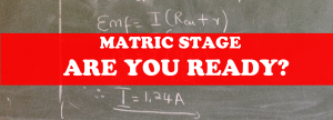 Matric stage-are you ready 3