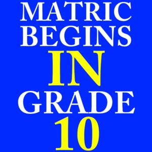 Matric begins in grade 10